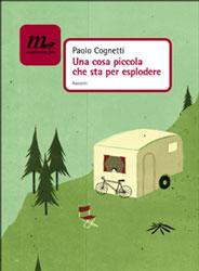 Paolo Cognetti, Una cosa piccola che sta per esplodere
